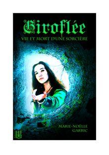 Giroflée - Vie et mort d'une sorcière de Marie-Noëlle GARRIC - fiche descriptive