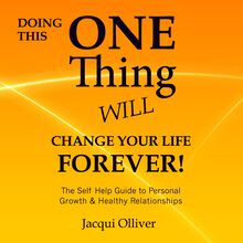 Doing This One Thing Will Change Your Life Forever! : The Self Help Guide to Personal Growth & Healthy Relationships