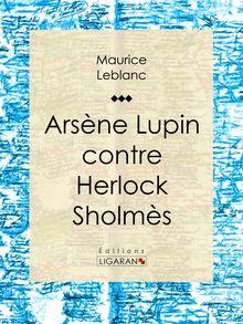 Lire Arsène Lupin contre Herlock Sholmès de Ligaran, Maurice Leblanc