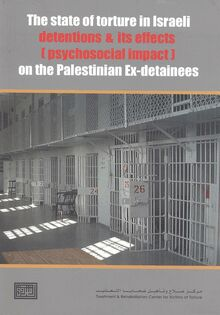 The State of Torture in Israeli Detentions and its Effects