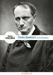 Charles Baudelaire, sa vie, son œuvre - Charles Asselineau