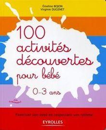Lire 100 activités découvertes pour bébé - 0-3 ans de Dugenet Virginie, Bojon Emeline