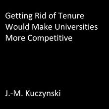 Getting Rid of Tenure Would Make Universities More Competitive