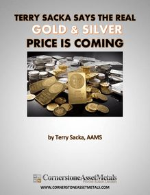 Terry Sacka Says The Real Gold And Silver Price is Coming