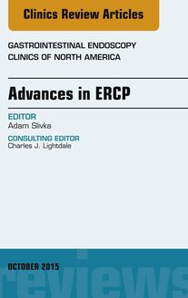 Advances in ERCP, An Issue of Gastrointestinal Endoscopy Clinics, E-Book