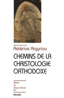 Chemins de la christologie orthodoxe - Astérios Argyriou