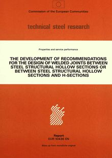 The development of recommendations for the design of welded joints between steel structural hollow sections or between steel structural hollow sections and H-sections