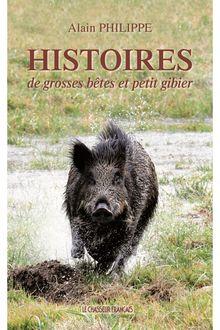 Histoire de grosses bêtes et petits gibiers de Alain Philippe - fiche descriptive