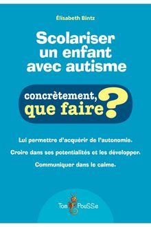 Scolariser un enfant avec autisme, concrètement que faire? de Élisabeth Bintz - fiche descriptive