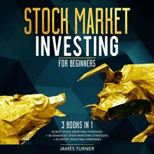 Stock Market Investing for Beginners: 3 Books in 1 33 Best Stock Investing Strategies + 36 Advanced Stock Investing Strategies + 41 Expert Investing Expert Strategies