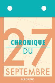 Chronique du 27 septembre - Éditions Chronique