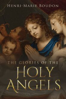 The Glories of the Holy Angels