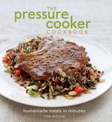 The Pressure Cooker Cookbook