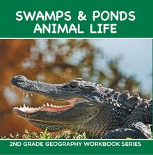 Swamps & Ponds Animal Life : 2nd Grade Geography Workbook Series
