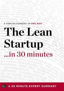Summary: The Lean Startup …in 30 Minutes - A Concise Summary of Eric Ries