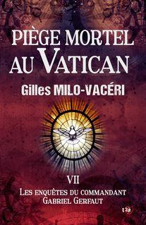 Piège mortel au Vatican - Gilles Milo-Vacéri