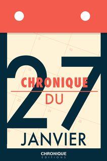 Chronique du 27  janvier - Éditions Chronique