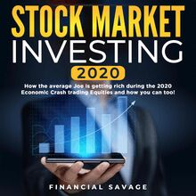 Stock Market Investing 2020: How the average Joe is getting rich during the 2020 Economic Crash trading Equities and how you can too!