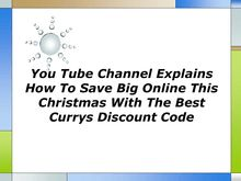 You Tube Channel Explains How To Save Big Online This Christmas With The Best Currys Discount Code