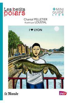 I love Lyon de Chantal Pelletier - fiche descriptive