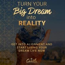 Turn your big dream into reality! Get into alignment and start living your dream life now