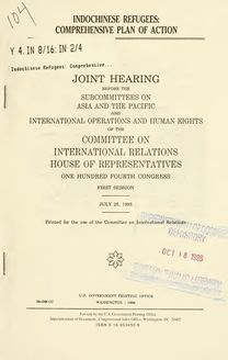 Indochinese refugees : comprehensive plan of action : joint hearing before the Subcommittees on Asia and the Pacific and International Operations and Human Rights of the Committee on International Relations, House of Representatives, One Hundred Fourth Congress, first session, July 25, 1995