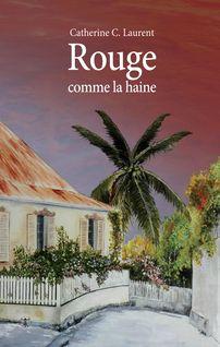 Rouge comme la haine - Catherine C. Laurent