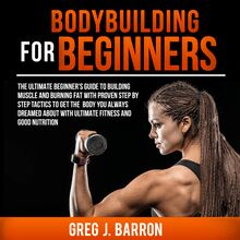 Bodybuilding for Beginners: The Ultimate Beginner