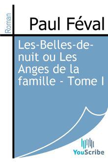 Les-Belles-de-nuit ou Les Anges de la famille - Tome I de Paul Féval - fiche descriptive