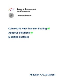 Convective heat transfer fouling of aqueous solutions on modified surfaces [Elektronische Ressource] / Abdullah K. O. Al-Janabi. Betreuer: Hans Müller-Steinhagen