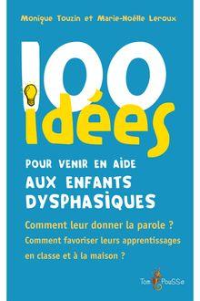 Lire 100 idées pour venir en aide aux enfants dysphasiques de Marie Noëlle Leroux, Monique Touzin