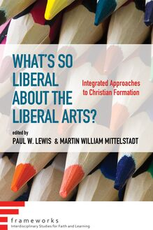 What's So Liberal about the Liberal Arts?