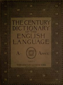 The Century dictionary : an encyclopedic lexicon of the English language: prepared under the superintendence of William Dwight Whitney