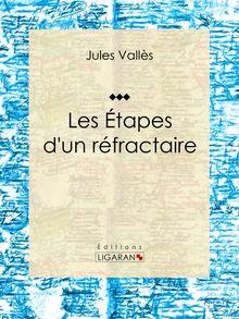 Les Étapes d'un réfractaire de André Gill, Jean Richepin, Ligaran - fiche descriptive