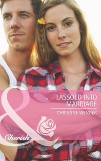 Lassoed into Marriage (Mills & Boon Cherish) (Gold Buckle Cowboys, Book 3)