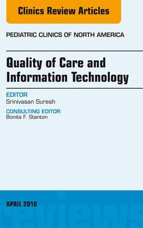 Quality of Care and Information Technology, An Issue of Pediatric Clinics of North America, E-Book