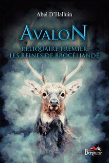 Avalon - reliquaire premier : Les reines de Brocéliande
