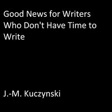 Good News for Writers Who Do not have Time to Write