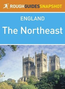 The Northeast Rough Guides Snapshot England (includes Durham, Newcastle upon Tyne, Hadrian