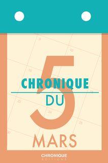 Chronique du 5  mars - Éditions Chronique