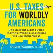U.S. Taxes for Worldly Americans: The Traveling Expat