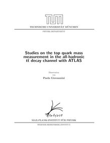 Studies on the top quark mass measurement in the all-hadronic t¯t decay channel with ATLAS [Elektronische Ressource] / Paola Giovannini. Gutachter: Siegfried Bethke ; Stephan Paul. Betreuer: Siegfried Bethke