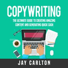 Copywriting: The Ultimate Guide to Creating Amazing Content and Generating Quick Cash