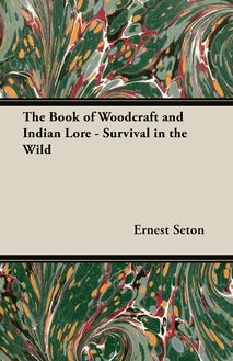 The Book of Woodcraft and Indian Lore - Survival in the Wild
