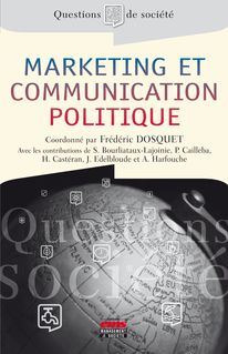 Marketing et communication politique - Frédéric Dosquet, Stéphane Bourliataux-Lajoinie, Herbert Castéran, Patrice Cailleba, Johanna Edelbloude, Antoine Harfouche