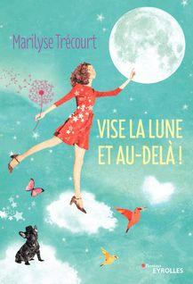 Vise la lune et au-delà ! - Marilyse Trécourt