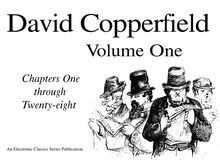 David Copperfield Volume One Chapters One through Twenty-Eight