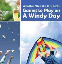 Weather We Like It or Not!: Cool Games to Play on A Windy Day