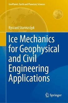 Ice Mechanics for Geophysical and Civil Engineering Applications