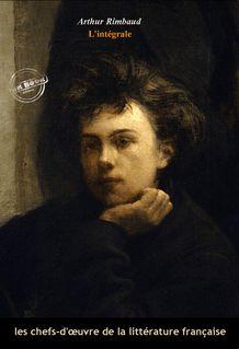 Arthur Rimbaud l'intégrale : Œuvres complètes avec illustrations et annexes enrichies (Format professionnel électronique © Ink Book édition). - Arthur Rimbaud